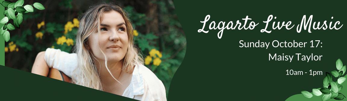 Enjoy live music at Cafe Lagarto with Maisy Taylor.